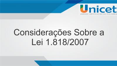Considerações Sobre a Lei 1.818/2007