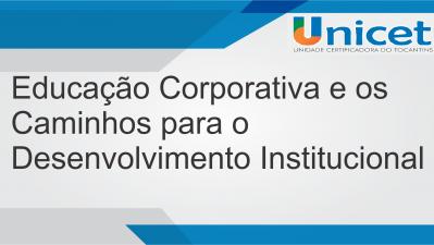 Educação Corporativa e os Caminhos para o Desenvolvimento Institucional